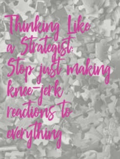 You don't have to keep making knee-jerk reactions to everything you encounter in your business and personal life! Learn about thinking like a strategist! Ready? strategic thinking, strategic planning, proactive thinking, problem solving #dowhatyoulove